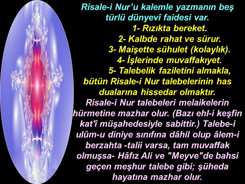 Risale-i Nur'u kalemle yazmanın beş türlü dünyevî faidesi var.