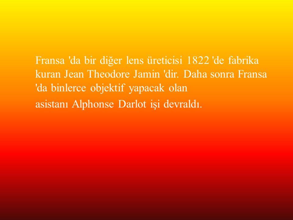 Fransa 'da bir diğer lens üreticisi 1822 'de fabrika kuran Jean Theodore Jamin 'dir. Daha sonra Fransa 'da binlerce objektif yapacak olan asistanı Alp