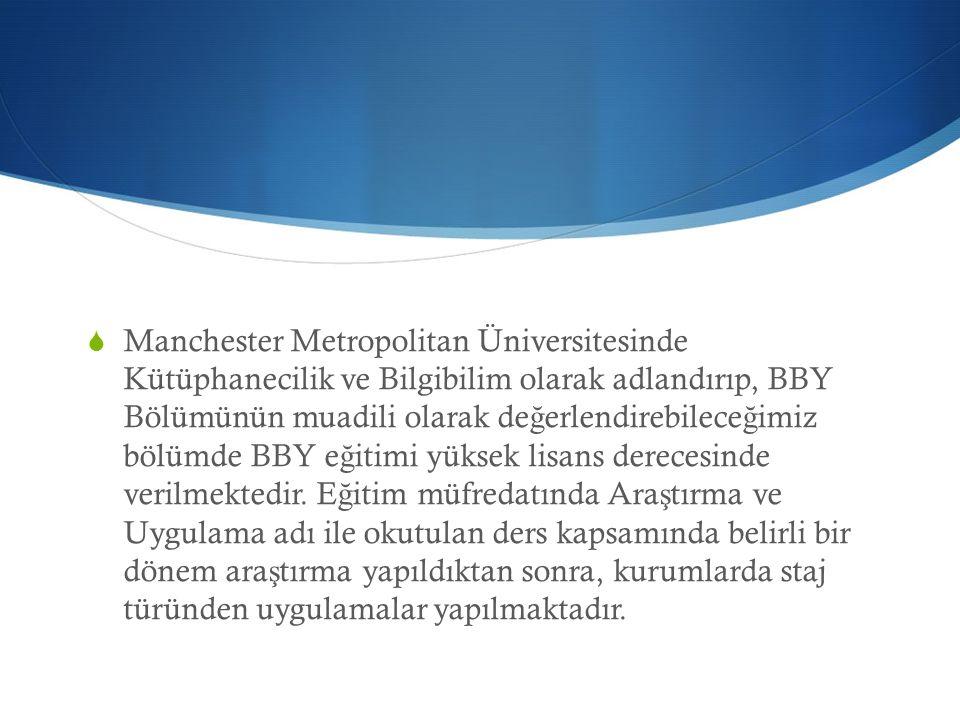  Manchester Metropolitan Üniversitesinde Kütüphanecilik ve Bilgibilim olarak adlandırıp, BBY Bölümünün muadili olarak de ğ erlendirebilece ğ imiz böl