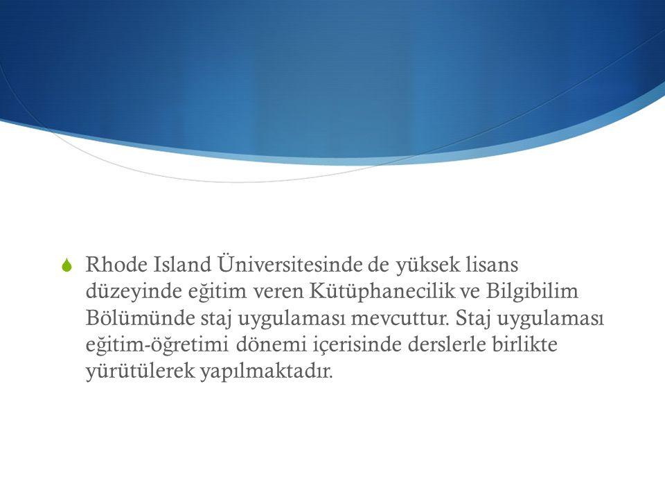  Rhode Island Üniversitesinde de yüksek lisans düzeyinde e ğ itim veren Kütüphanecilik ve Bilgibilim Bölümünde staj uygulaması mevcuttur. Staj uygula