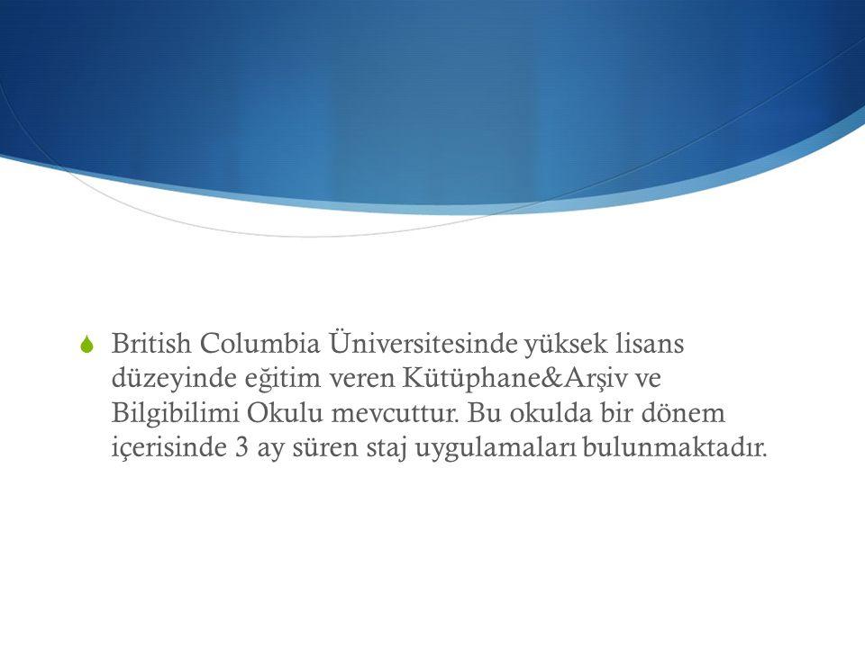  British Columbia Üniversitesinde yüksek lisans düzeyinde e ğ itim veren Kütüphane&Ar ş iv ve Bilgibilimi Okulu mevcuttur. Bu okulda bir dönem içeris