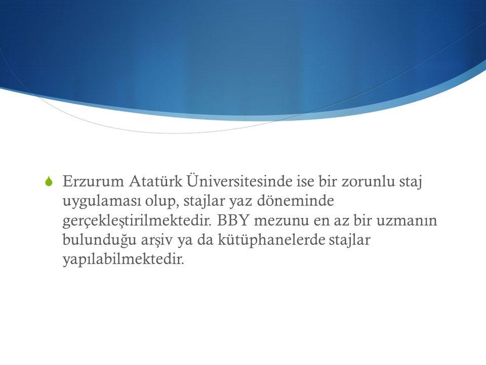  Erzurum Atatürk Üniversitesinde ise bir zorunlu staj uygulaması olup, stajlar yaz döneminde gerçekle ş tirilmektedir. BBY mezunu en az bir uzmanın b