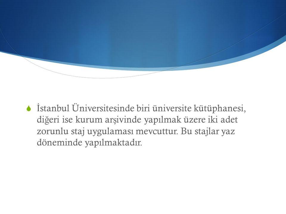  İ stanbul Üniversitesinde biri üniversite kütüphanesi, di ğ eri ise kurum ar ş ivinde yapılmak üzere iki adet zorunlu staj uygulaması mevcuttur. Bu