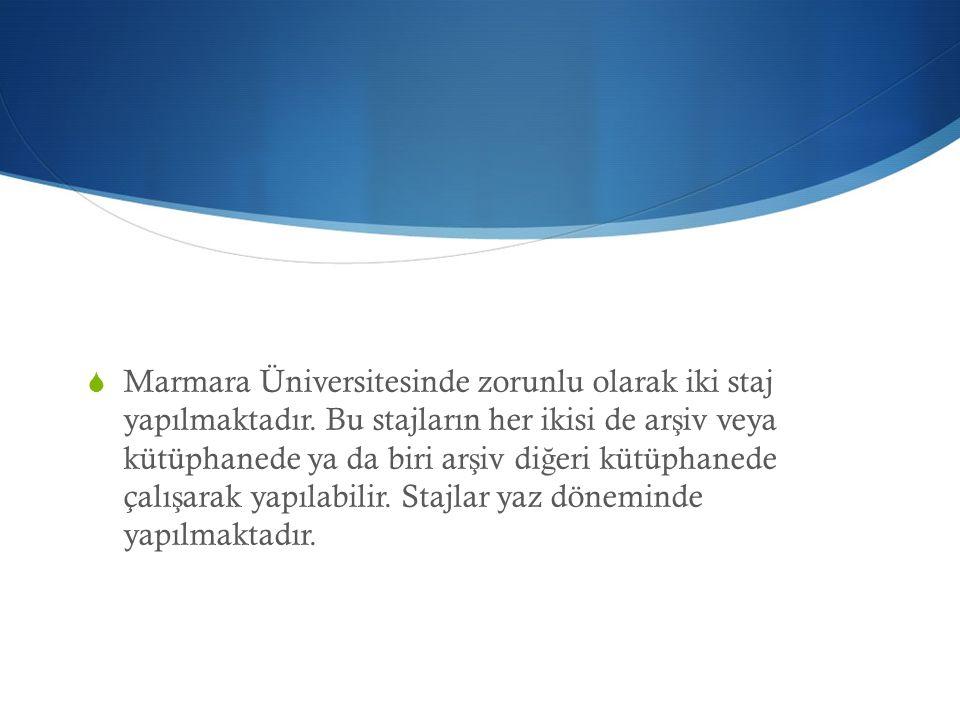  Marmara Üniversitesinde zorunlu olarak iki staj yapılmaktadır. Bu stajların her ikisi de ar ş iv veya kütüphanede ya da biri ar ş iv di ğ eri kütüph