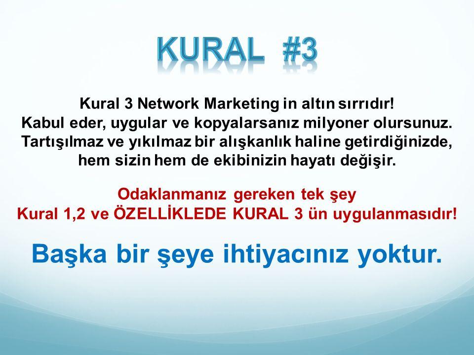 Kural 3 Network Marketing in altın sırrıdır! Kabul eder, uygular ve kopyalarsanız milyoner olursunuz. Tartışılmaz ve yıkılmaz bir alışkanlık haline ge