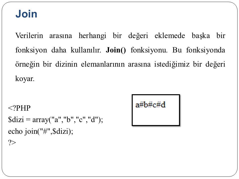 Join Verilerin arasına herhangi bir değeri eklemede başka bir fonksiyon daha kullanılır.