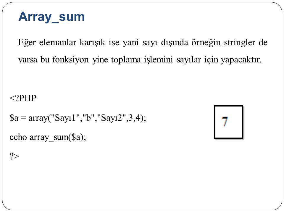Array_sum Eğer elemanlar karışık ise yani sayı dışında örneğin stringler de varsa bu fonksiyon yine toplama işlemini sayılar için yapacaktır.