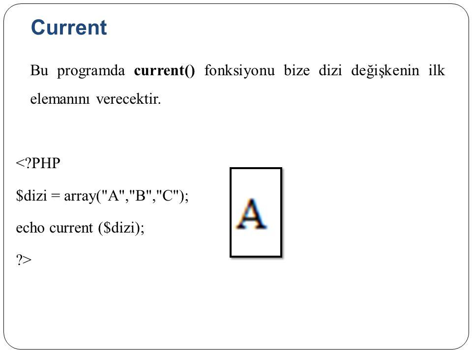 Current Bu programda current() fonksiyonu bize dizi değişkenin ilk elemanını verecektir.