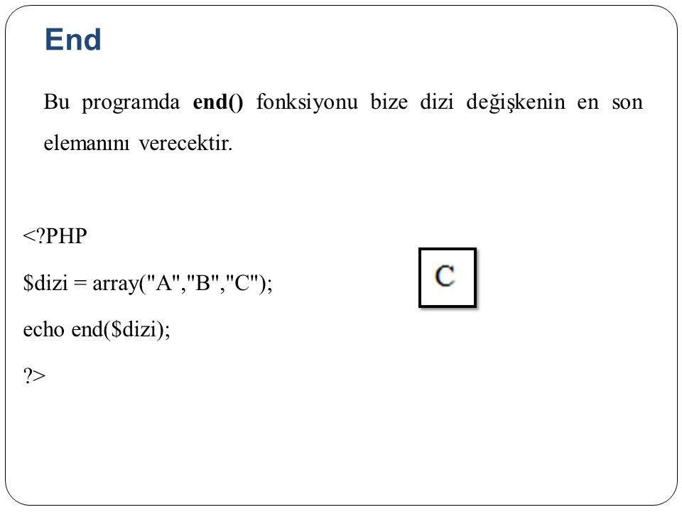 End Bu programda end() fonksiyonu bize dizi değişkenin en son elemanını verecektir.