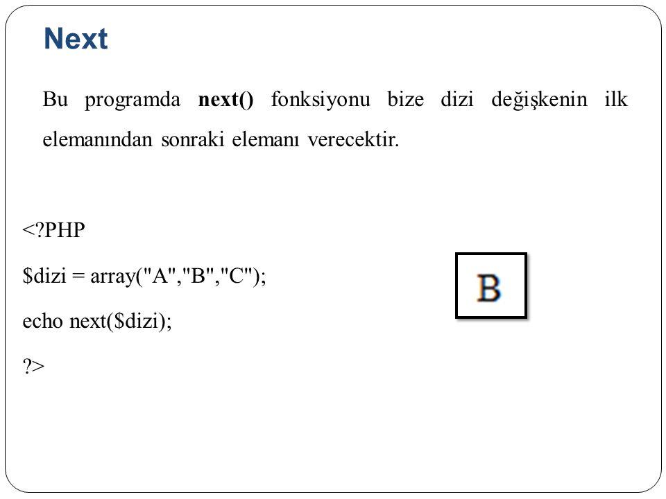 Next Bu programda next() fonksiyonu bize dizi değişkenin ilk elemanından sonraki elemanı verecektir.