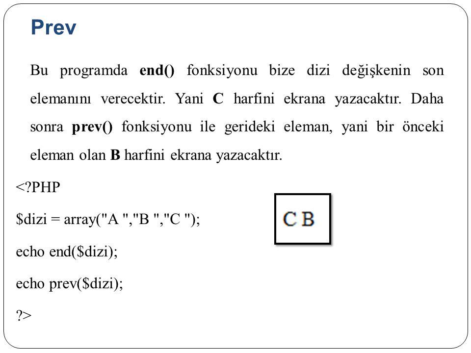 Prev Bu programda end() fonksiyonu bize dizi değişkenin son elemanını verecektir.
