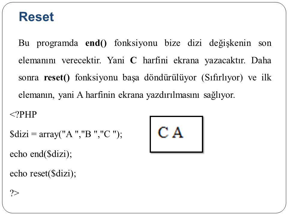Reset Bu programda end() fonksiyonu bize dizi değişkenin son elemanını verecektir.