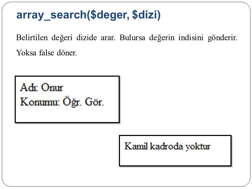array_search($deger, $dizi) Belirtilen değeri dizide arar.