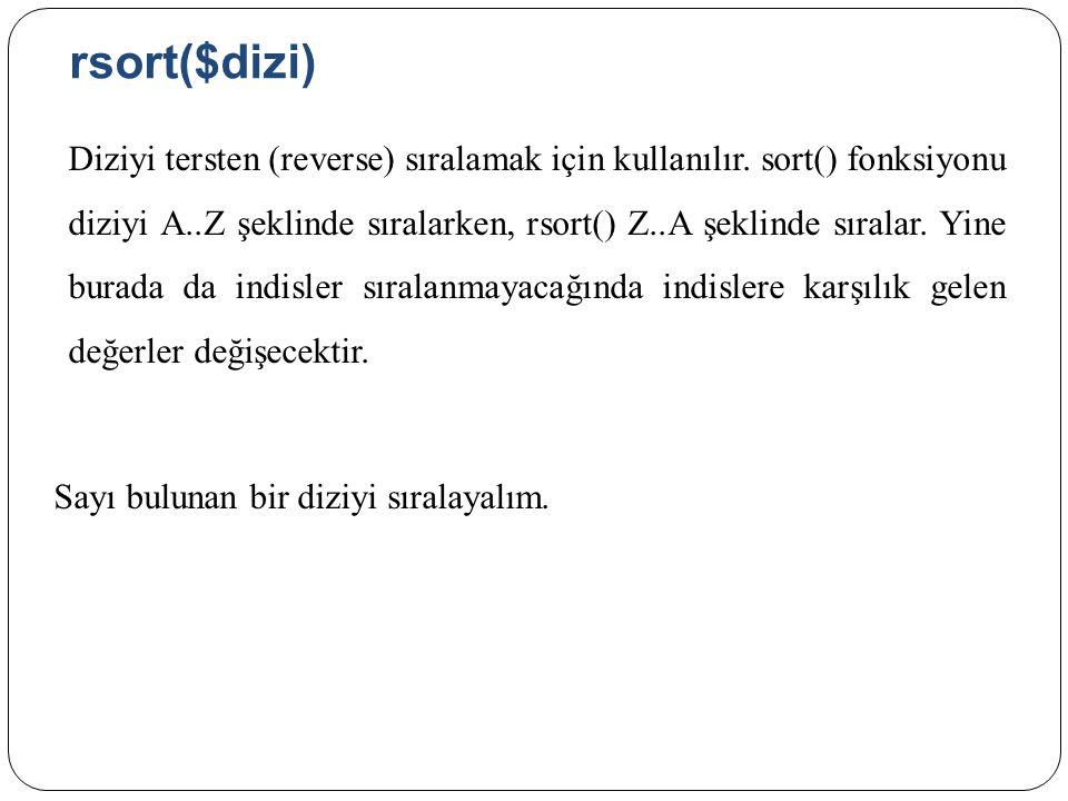 rsort($dizi) Diziyi tersten (reverse) sıralamak için kullanılır.