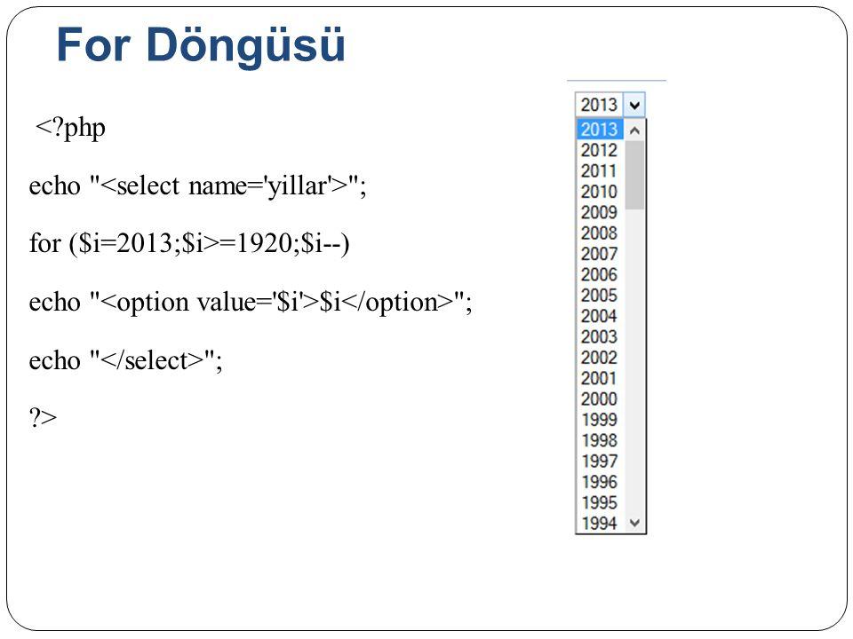 For Döngüsü <?php echo ; for ($i=2013;$i>=1920;$i--) echo $i ; echo ; ?>