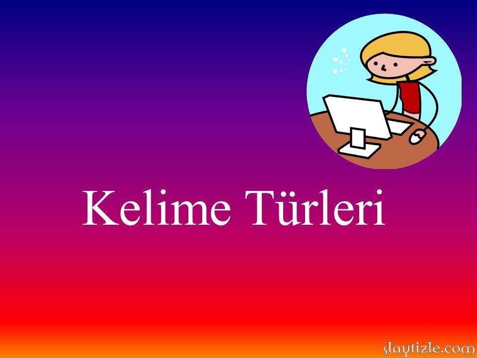 Kelime: Dilde anlamı ya da tek başına görevi bulunan ses topluluğudur.Türkçe'de kelimeler, görevleri bakımından sekiz türe ayrılır.