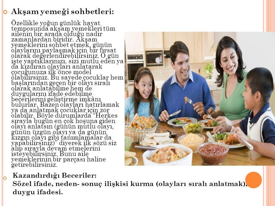 Akşam yemeği sohbetleri: Özellikle yoğun günlük hayat temposunda akşam yemekleri tüm ailenin bir arada olduğu nadir zamanlardan biridir. Akşam yemekle