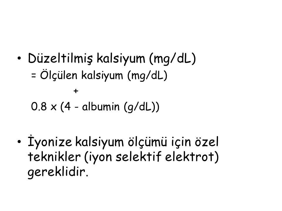 Düzeltilmiş kalsiyum (mg/dL) = Ölçülen kalsiyum (mg/dL) + 0.8 x (4 - albumin (g/dL)) İyonize kalsiyum ölçümü için özel teknikler (iyon selektif elektr