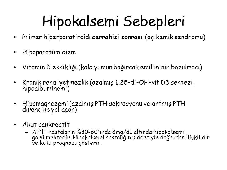 Hipokalsemi Sebepleri Primer hiperparatiroidi cerrahisi sonrası (aç kemik sendromu) Hipoparatiroidizm Vitamin D eksikliği (kalsiyumun bağırsak emilimi