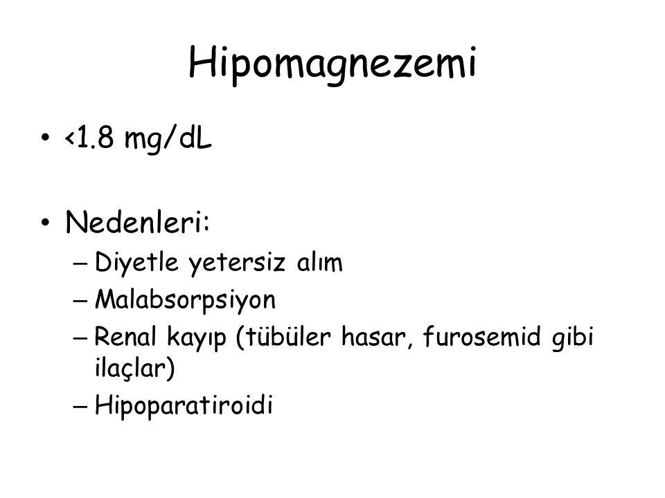 Hipomagnezemi <1.8 mg/dL Nedenleri: – Diyetle yetersiz alım – Malabsorpsiyon – Renal kayıp (tübüler hasar, furosemid gibi ilaçlar) – Hipoparatiroidi