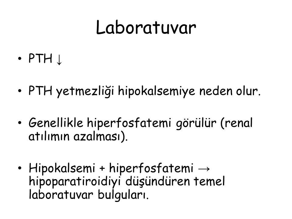 Laboratuvar PTH ↓ PTH yetmezliği hipokalsemiye neden olur. Genellikle hiperfosfatemi görülür (renal atılımın azalması). Hipokalsemi + hiperfosfatemi →
