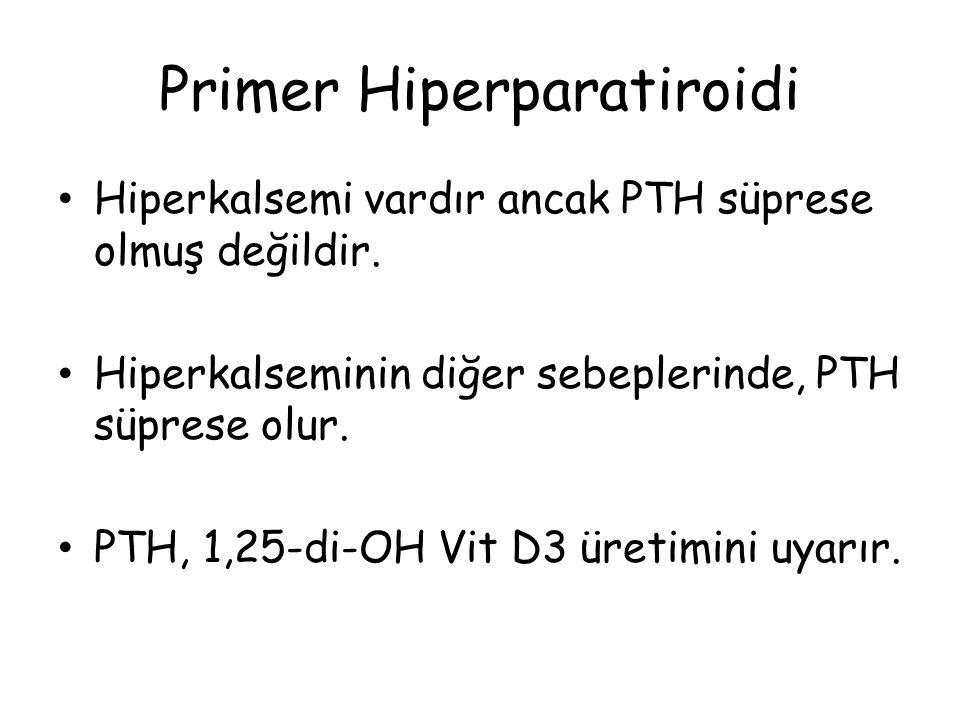 Primer Hiperparatiroidi Hiperkalsemi vardır ancak PTH süprese olmuş değildir. Hiperkalseminin diğer sebeplerinde, PTH süprese olur. PTH, 1,25-di-OH Vi