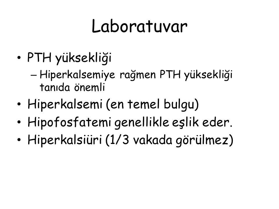 Laboratuvar PTH yüksekliği – Hiperkalsemiye rağmen PTH yüksekliği tanıda önemli Hiperkalsemi (en temel bulgu) Hipofosfatemi genellikle eşlik eder. Hip