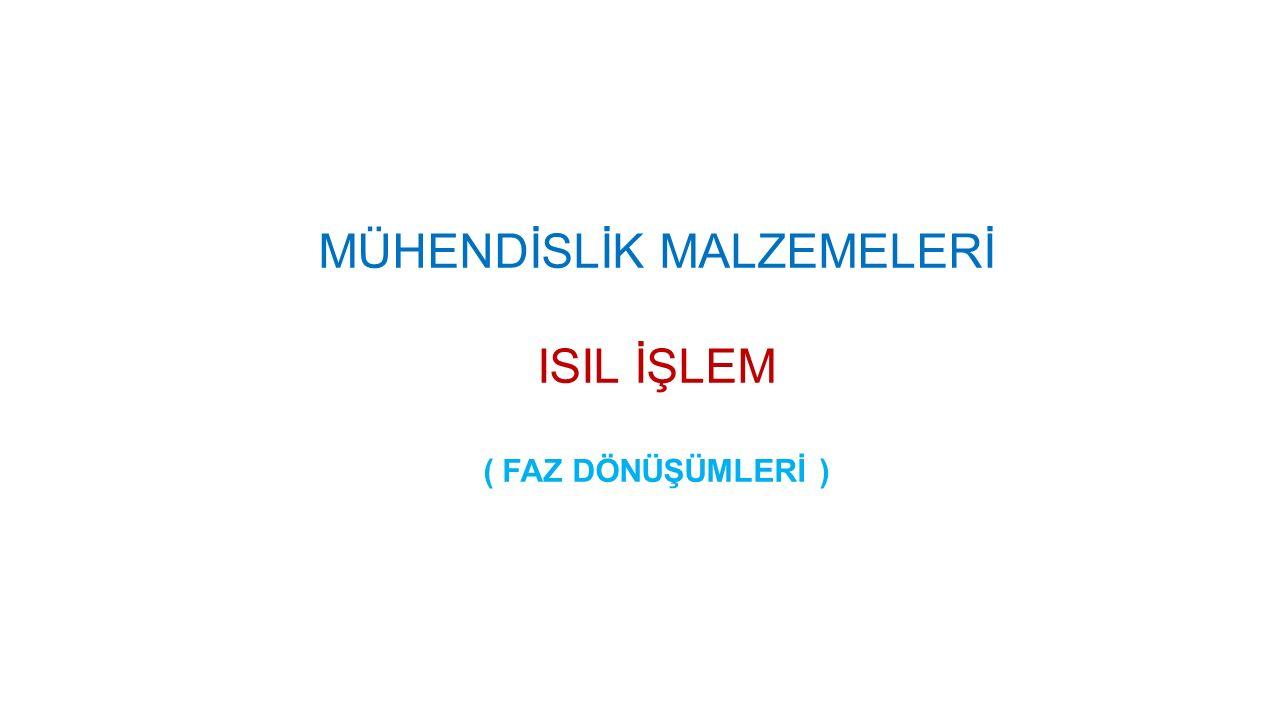 MÜHENDİSLİK MALZEMELERİ ISIL İŞLEM ( FAZ DÖNÜŞÜMLERİ )