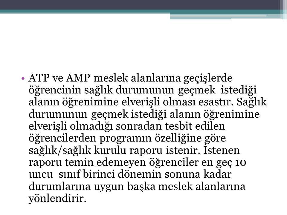 ATP ve AMP meslek alanlarına geçişlerde öğrencinin sağlık durumunun geçmek istediği alanın öğrenimine elverişli olması esastır. Sağlık durumunun geçme