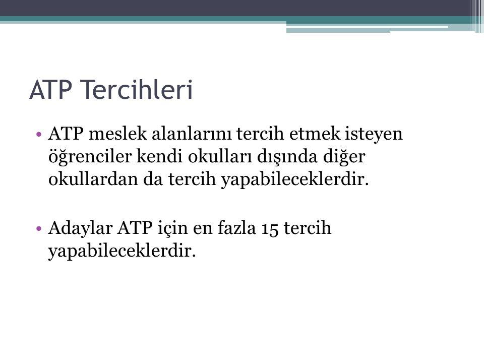 ATP Tercihleri ATP meslek alanlarını tercih etmek isteyen öğrenciler kendi okulları dışında diğer okullardan da tercih yapabileceklerdir. Adaylar ATP