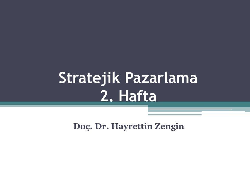 Stratejik Pazarlama 2. Hafta Doç. Dr. Hayrettin Zengin