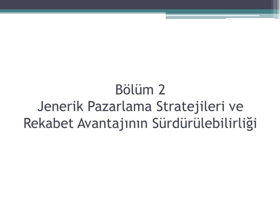 Bölüm 2 Jenerik Pazarlama Stratejileri ve Rekabet Avantajının Sürdürülebilirliği