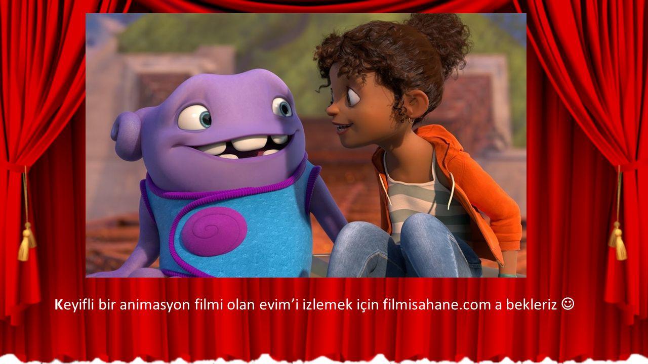 Keyifli bir animasyon filmi olan evim'i izlemek için filmisahane.com a bekleriz