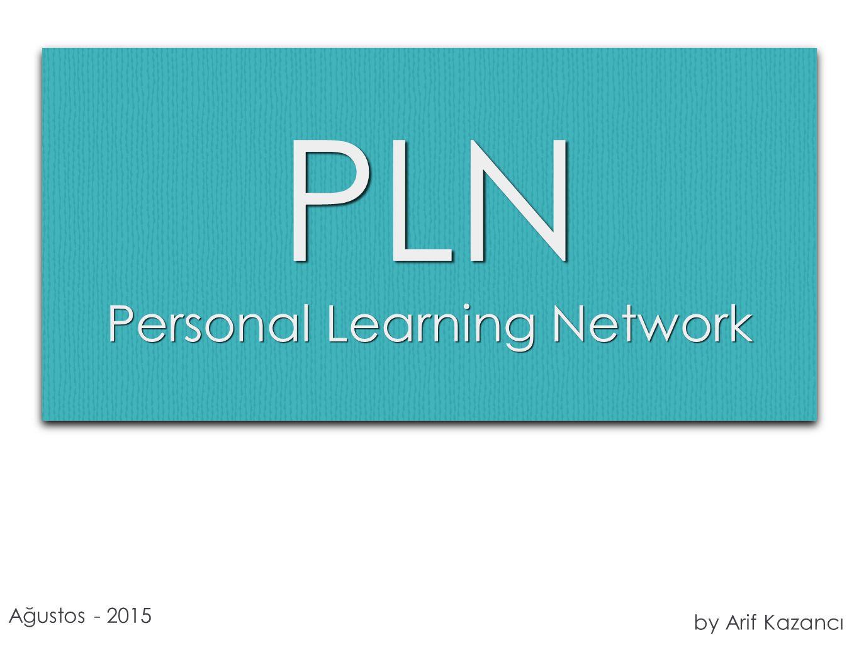 PLN Personal Learning Network by Arif Kazancı Ağustos - 2015