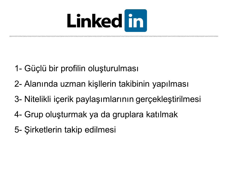 1- Güçlü bir profilin oluşturulması 2- Alanında uzman kişllerin takibinin yapılması 3- Nitelikli içerik paylaşımlarının gerçekleştirilmesi 4- Grup oluşturmak ya da gruplara katılmak 5- Şirketlerin takip edilmesi