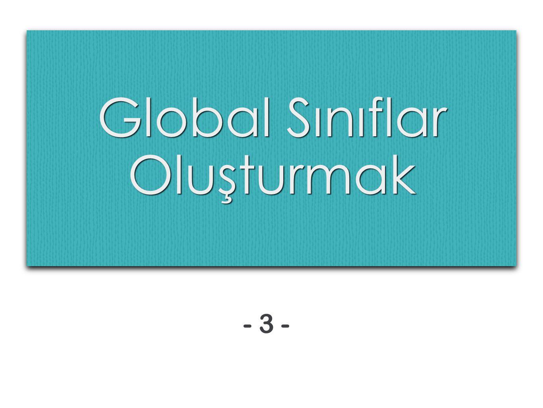 Global Sınıflar Oluşturmak - 3 -