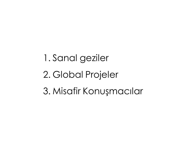 1.Sanal geziler 2.Global Projeler 3.Misafir Konuşmacılar