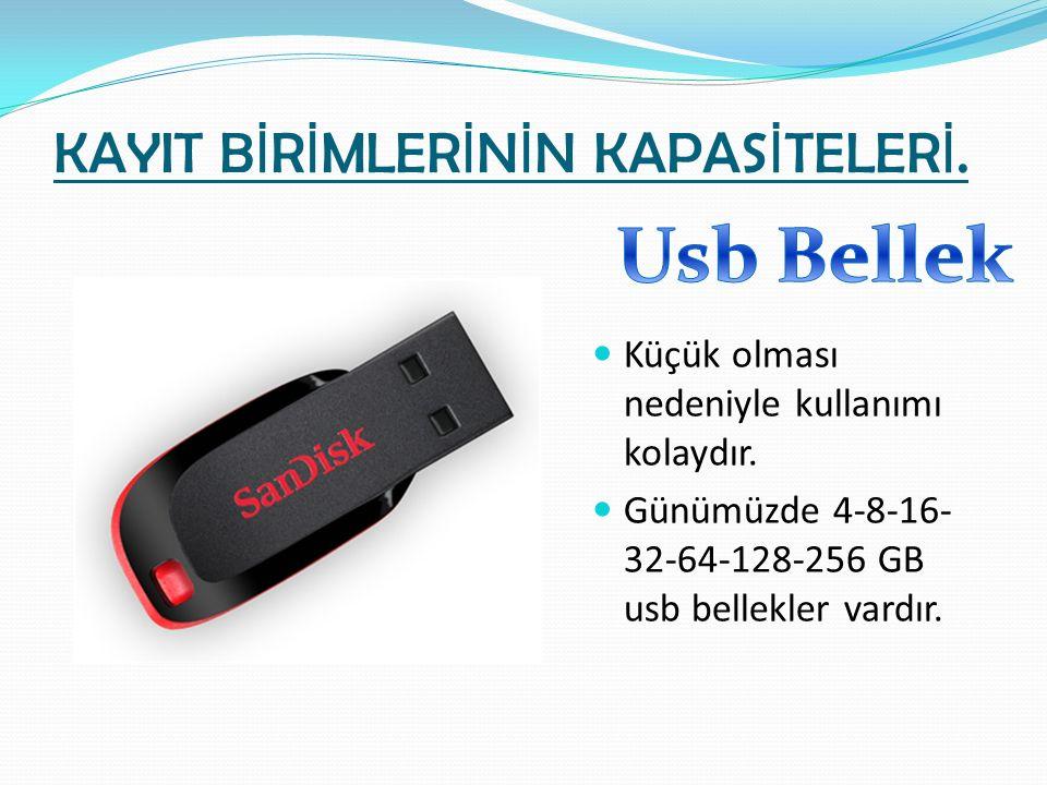 KAYIT B İ R İ MLER İ N İ N KAPAS İ TELER İ. Küçük olması nedeniyle kullanımı kolaydır. Günümüzde 4-8-16- 32-64-128-256 GB usb bellekler vardır.