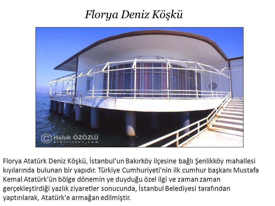 Florya Deniz Köşkü Florya Atatürk Deniz Köşkü, İstanbul'un Bakırköy ilçesine bağlı Şenlikköy mahallesi kıyılarında bulunan bir yapıdır. Türkiye Cumhur