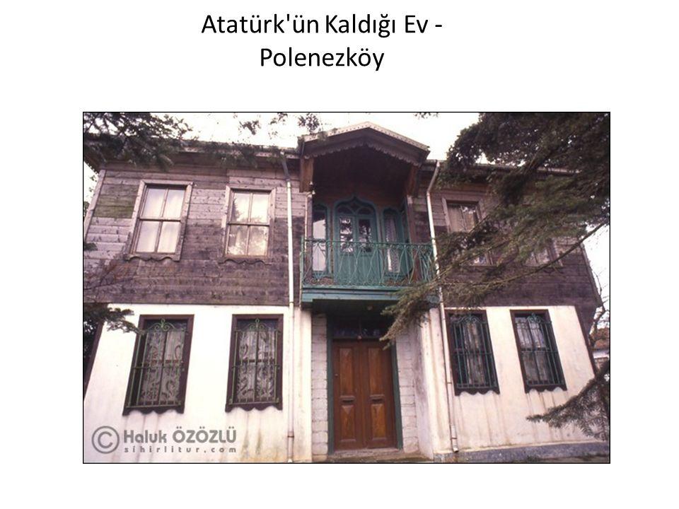 Atatürk'ün Kaldığı Ev - Polenezköy