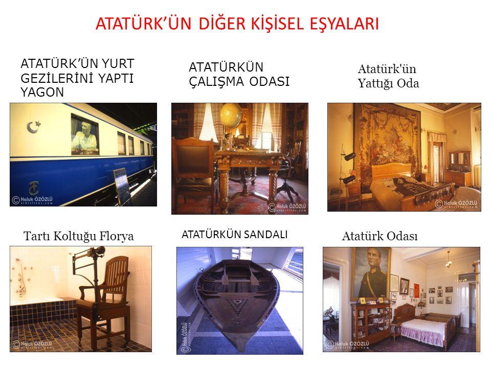 ATATÜRK'ÜN DİĞER KİŞİSEL EŞYALARI ATATÜRK'ÜN YURT GEZİLERİNİ YAPTI YAGON ATATÜRKÜN ÇALIŞMA ODASI Atatürk ün Yattığı Oda Tartı Koltuğu Florya ATATÜRKÜN SANDALI Atatürk Odası