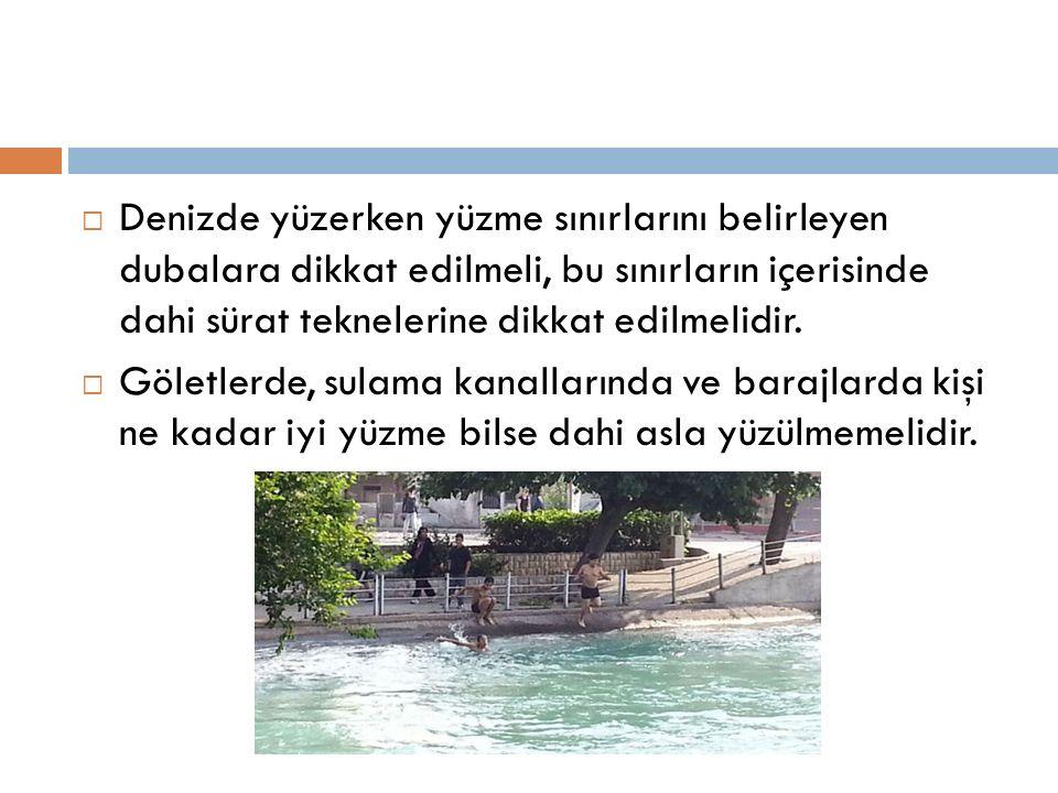  Denizde yüzerken yüzme sınırlarını belirleyen dubalara dikkat edilmeli, bu sınırların içerisinde dahi sürat teknelerine dikkat edilmelidir.  Göletl