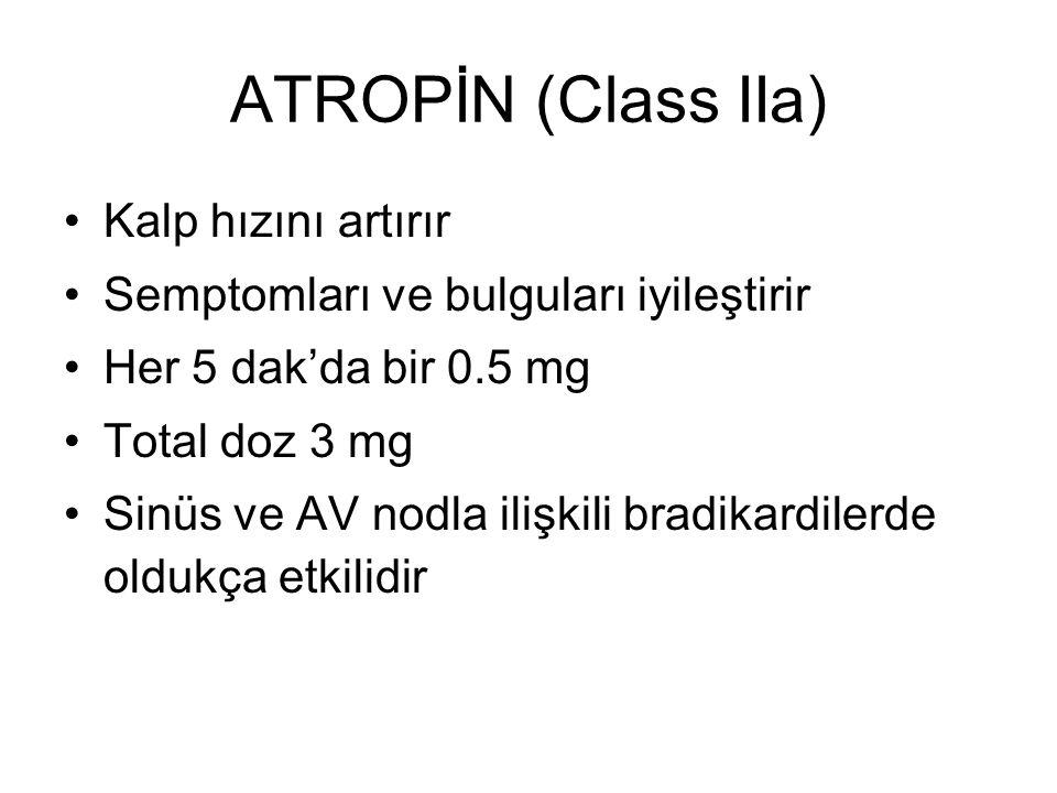 ATROPİN (Class IIa) Kalp hızını artırır Semptomları ve bulguları iyileştirir Her 5 dak'da bir 0.5 mg Total doz 3 mg Sinüs ve AV nodla ilişkili bradika