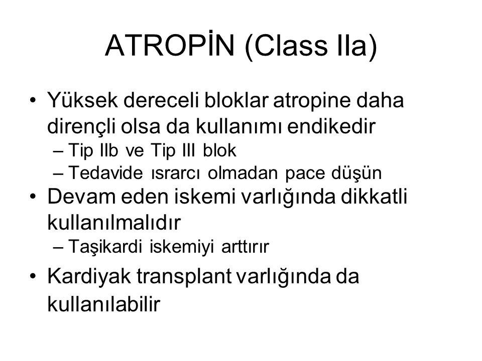 ATROPİN (Class IIa) Yüksek dereceli bloklar atropine daha dirençli olsa da kullanımı endikedir –Tip IIb ve Tip III blok –Tedavide ısrarcı olmadan pace