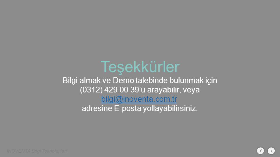 Teşekkürler Bilgi almak ve Demo talebinde bulunmak için (0312) 429 00 39'u arayabilir, veya bilgi@inoventa.com.tr adresine E-posta yollayabilirsiniz.