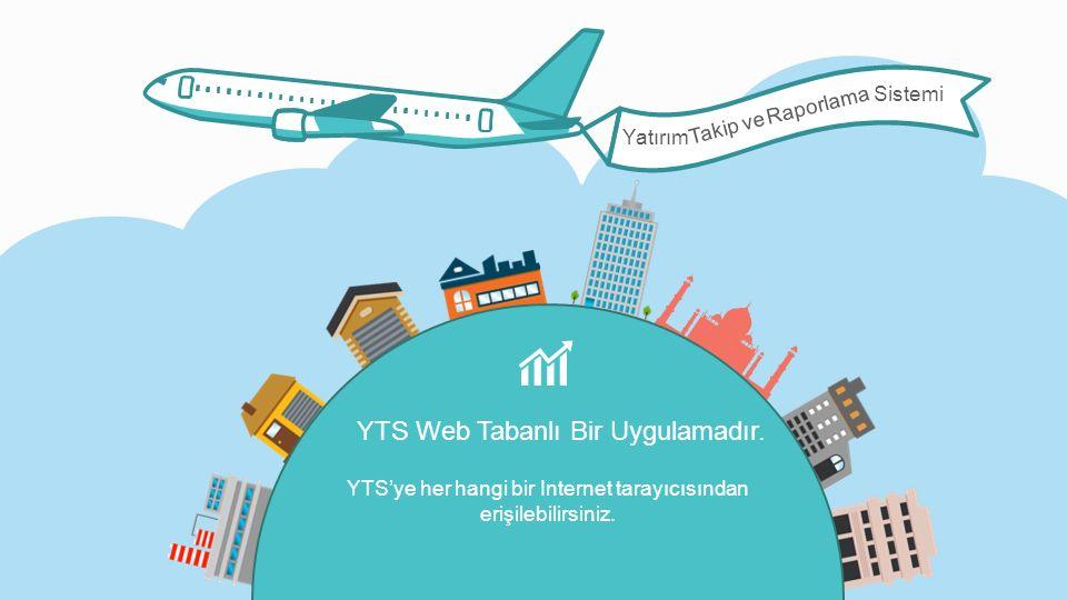 Yatırım Takip ve Raporlama Sistemi YTS Web Tabanlı Bir Uygulamadır. YTS'ye her hangi bir Internet tarayıcısından erişilebilirsiniz.