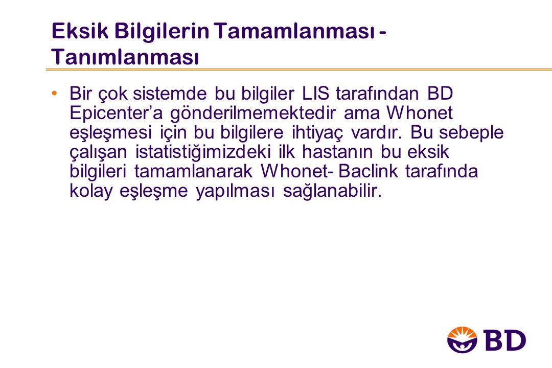 Eksik Bilgilerin Tamamlanması - Tanımlanması Bir çok sistemde bu bilgiler LIS tarafından BD Epicenter'a gönderilmemektedir ama Whonet eşleşmesi için bu bilgilere ihtiyaç vardır.