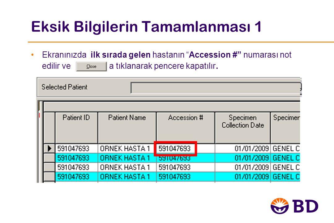 Eksik Bilgilerin Tamamlanması 1 Ekranınızda ilk sırada gelen hastanın Accession # numarası not edilir ve a tıklanarak pencere kapatılır.