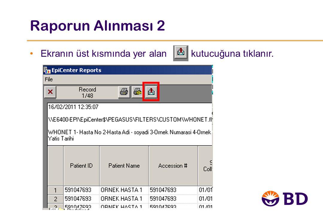Raporun Alınması 2 Ekranın üst kısmında yer alan kutucuğuna tıklanır.