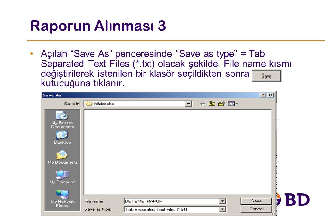 """Raporun Alınması 3 Açılan """"Save As"""" penceresinde """"Save as type"""" = Tab Separated Text Files (*.txt) olacak şekilde File name kısmı değiştirilerek isten"""